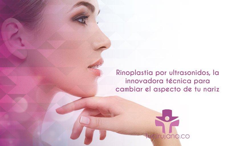 Rinoplastia por ultrasonidos, la innovadora técnica para cambiar el aspecto de tu nariz